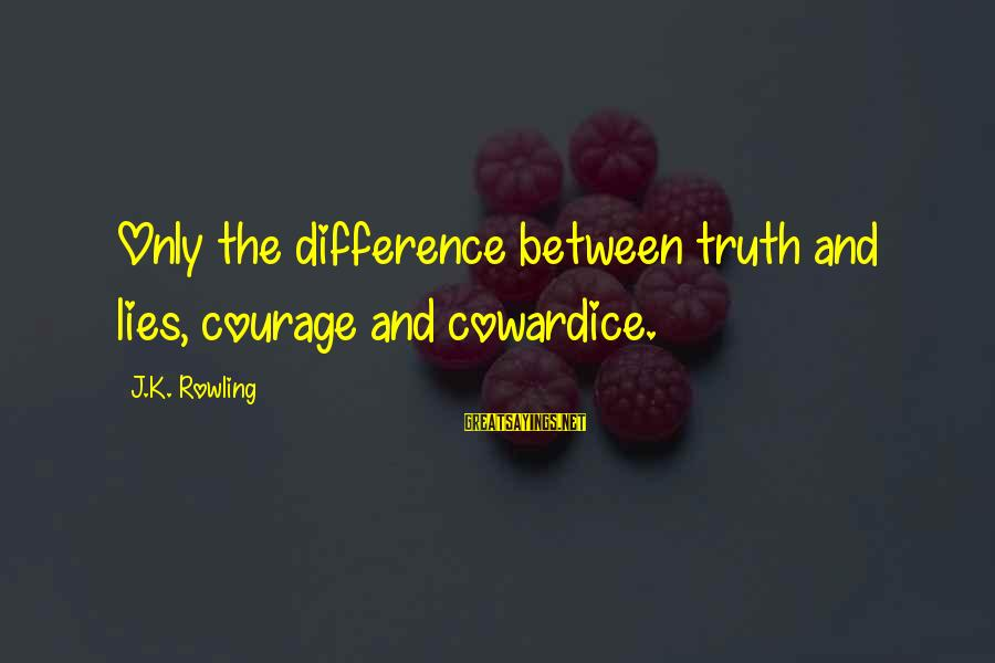 Cowardice And Courage Sayings By J.K. Rowling: Only the difference between truth and lies, courage and cowardice.