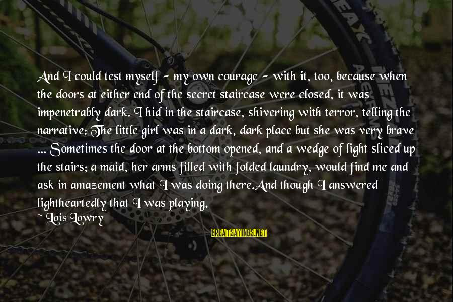 Cowardice And Courage Sayings By Lois Lowry: And I could test myself - my own courage - with it, too, because when