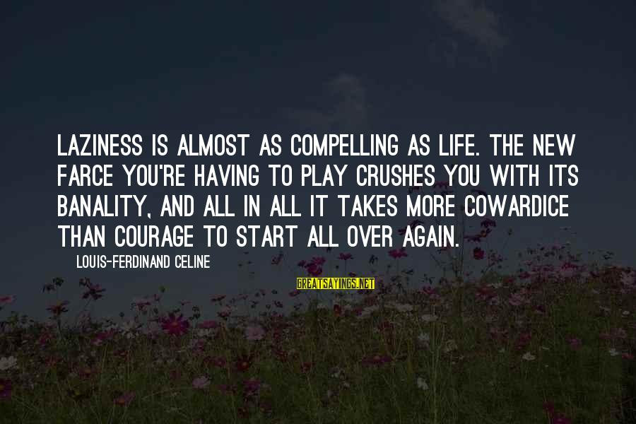 Cowardice And Courage Sayings By Louis-Ferdinand Celine: Laziness is almost as compelling as life. The new farce you're having to play crushes
