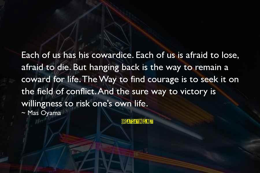 Cowardice And Courage Sayings By Mas Oyama: Each of us has his cowardice. Each of us is afraid to lose, afraid to