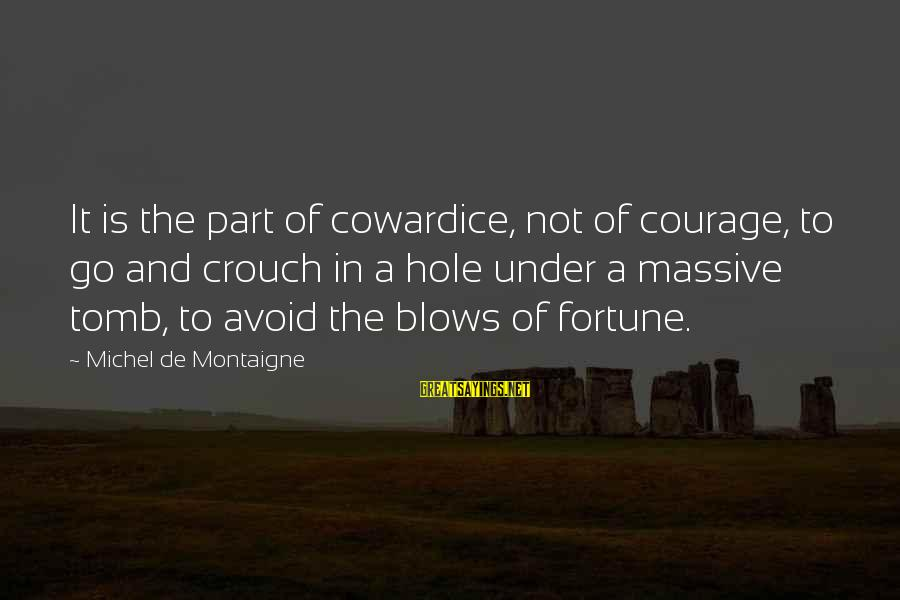 Cowardice And Courage Sayings By Michel De Montaigne: It is the part of cowardice, not of courage, to go and crouch in a