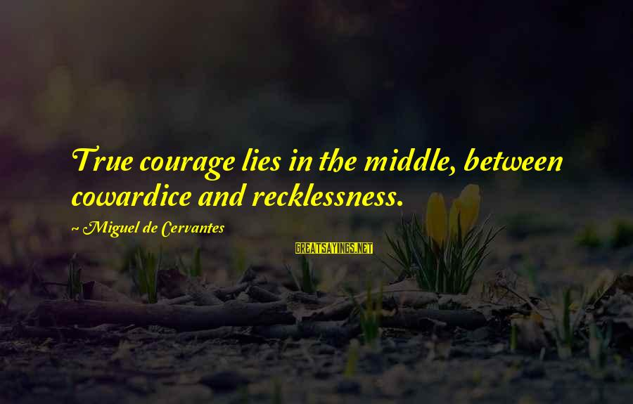 Cowardice And Courage Sayings By Miguel De Cervantes: True courage lies in the middle, between cowardice and recklessness.