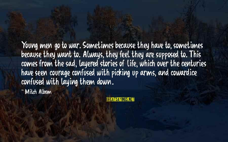 Cowardice And Courage Sayings By Mitch Albom: Young men go to war. Sometimes because they have to, sometimes because they want to.