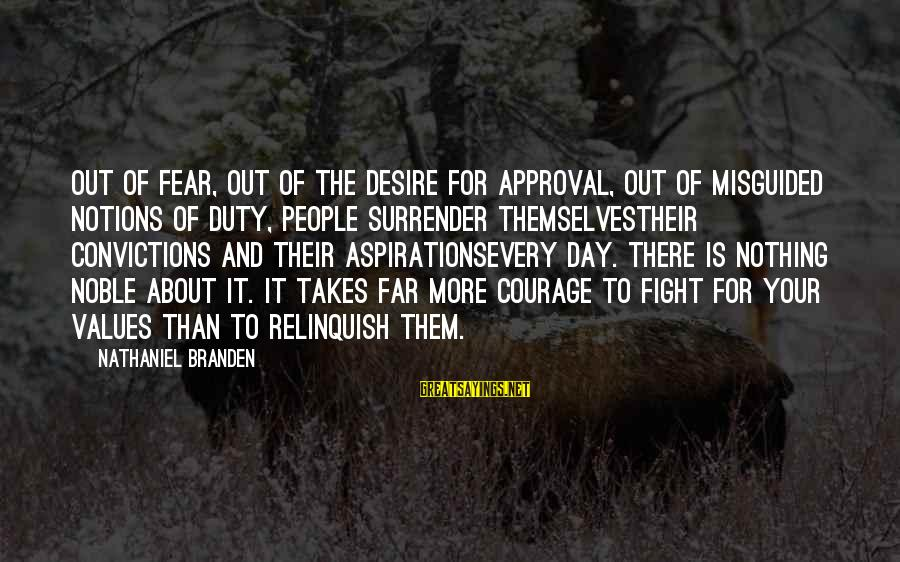Cowardice And Courage Sayings By Nathaniel Branden: Out of fear, out of the desire for approval, out of misguided notions of duty,