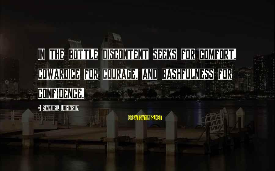 Cowardice And Courage Sayings By Samuel Johnson: In the bottle discontent seeks for comfort, cowardice for courage, and bashfulness for confidence.