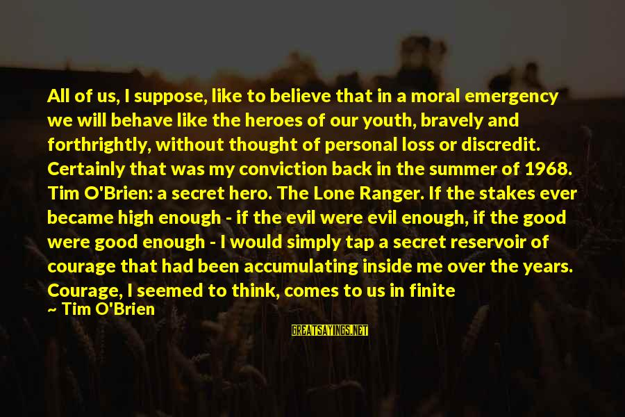 Cowardice And Courage Sayings By Tim O'Brien: All of us, I suppose, like to believe that in a moral emergency we will