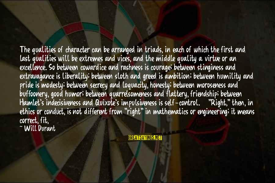 Cowardice And Courage Sayings By Will Durant: The qualities of character can be arranged in triads, in each of which the first