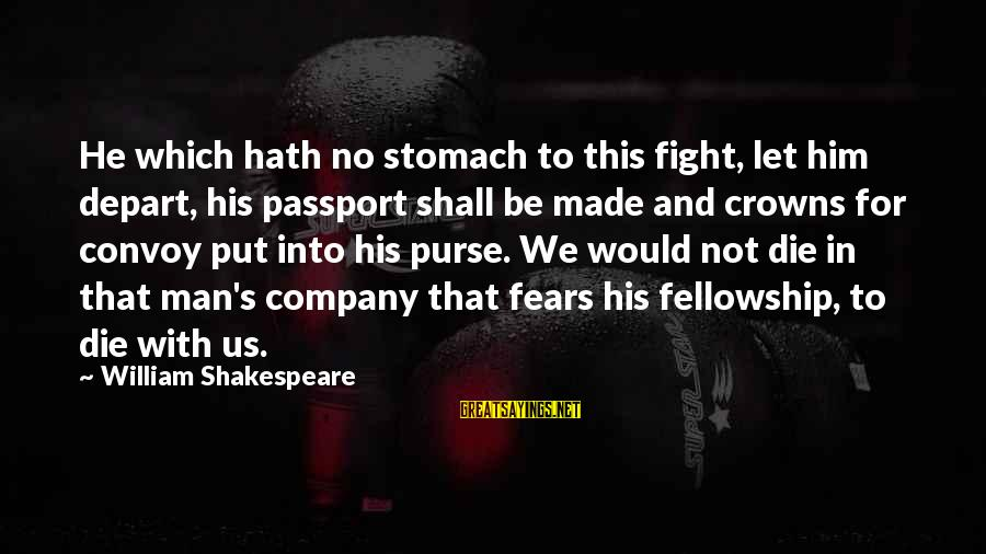 Cowardice And Courage Sayings By William Shakespeare: He which hath no stomach to this fight, let him depart, his passport shall be