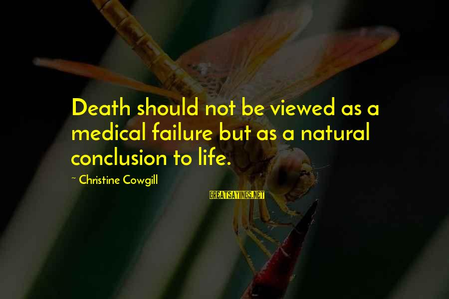 Cowgill Sayings By Christine Cowgill: Death should not be viewed as a medical failure but as a natural conclusion to