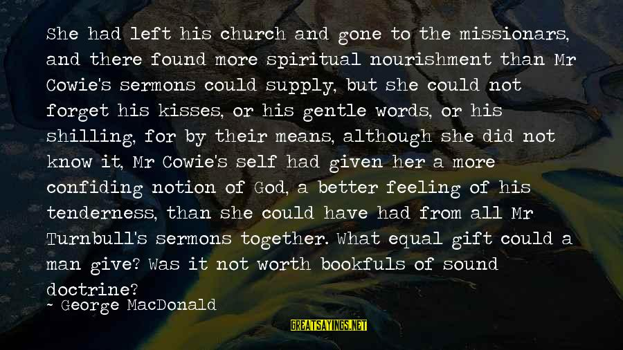Cowie's Sayings By George MacDonald: She had left his church and gone to the missionars, and there found more spiritual