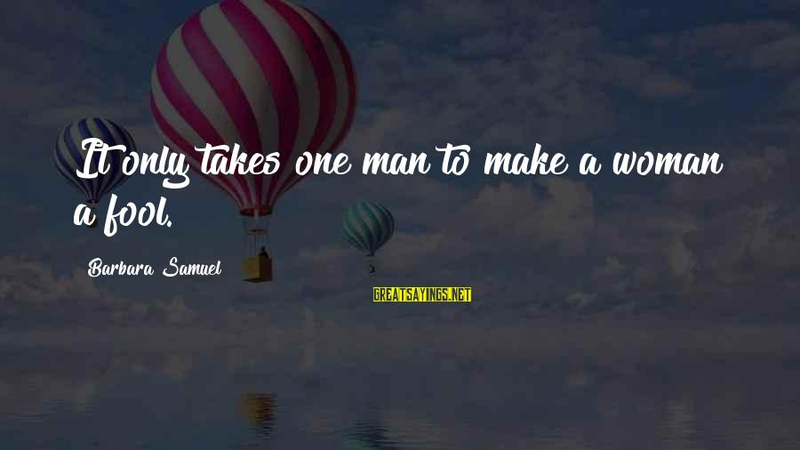Coworker Valentine Sayings By Barbara Samuel: It only takes one man to make a woman a fool.