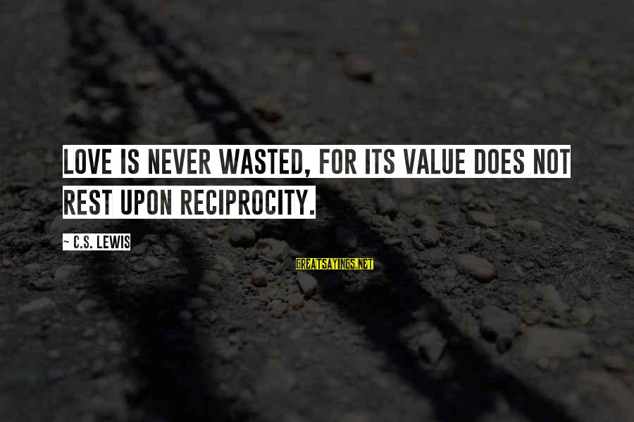 Coworker Valentine Sayings By C.S. Lewis: Love is never wasted, for its value does not rest upon reciprocity.