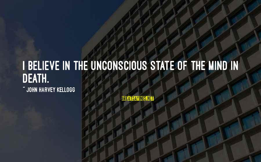 Coworker Valentine Sayings By John Harvey Kellogg: I believe in the unconscious state of the mind in death.