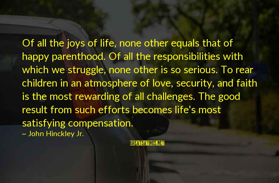 Coworker Valentine Sayings By John Hinckley Jr.: Of all the joys of life, none other equals that of happy parenthood. Of all