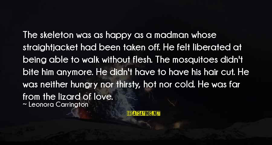 Coworker Valentine Sayings By Leonora Carrington: The skeleton was as happy as a madman whose straightjacket had been taken off. He