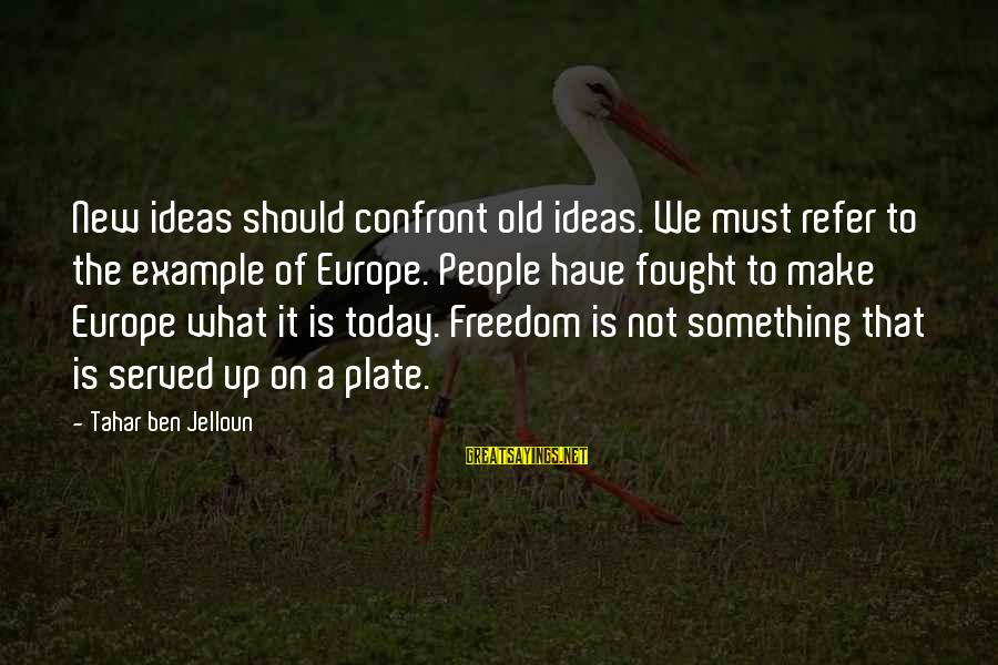 Coworker Valentine Sayings By Tahar Ben Jelloun: New ideas should confront old ideas. We must refer to the example of Europe. People