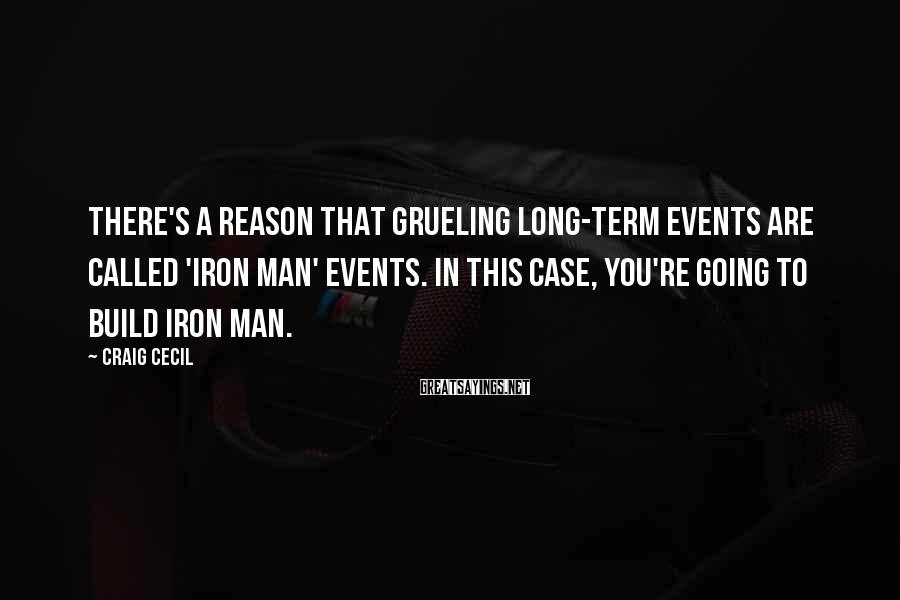 Craig Cecil Sayings: There's a reason that grueling long-term events are called 'Iron Man' events. In this case,