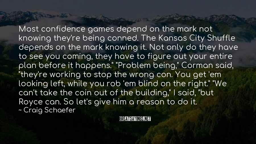 Craig Schaefer Sayings: Most confidence games depend on the mark not knowing they're being conned. The Kansas City
