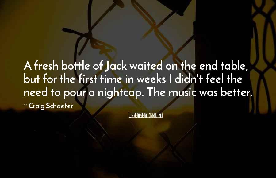 Craig Schaefer Sayings: A fresh bottle of Jack waited on the end table, but for the first time