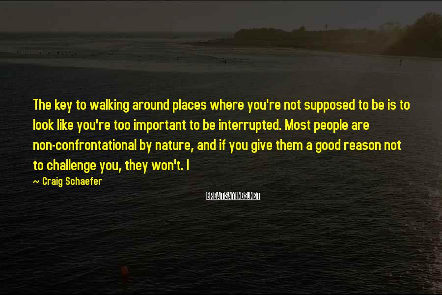 Craig Schaefer Sayings: The key to walking around places where you're not supposed to be is to look