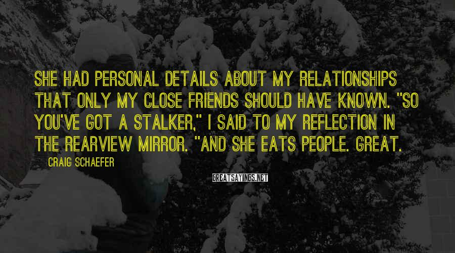 Craig Schaefer Sayings: She had personal details about my relationships that only my close friends should have known.