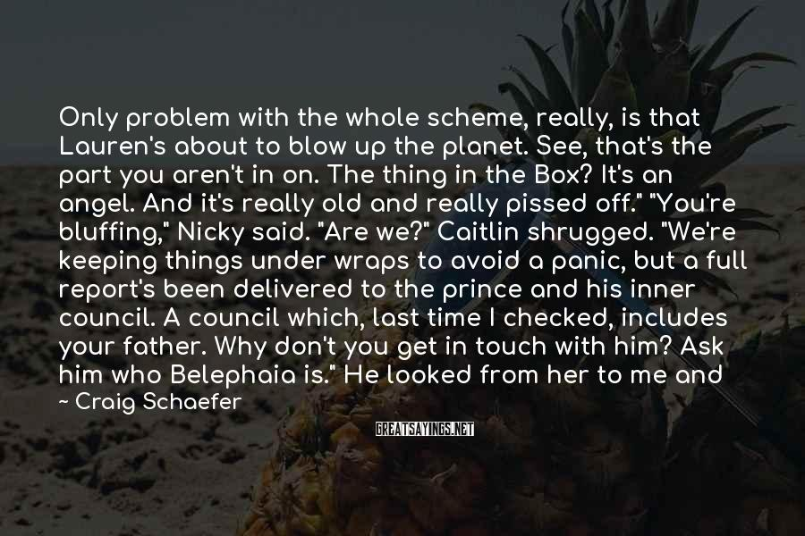 Craig Schaefer Sayings: Only problem with the whole scheme, really, is that Lauren's about to blow up the