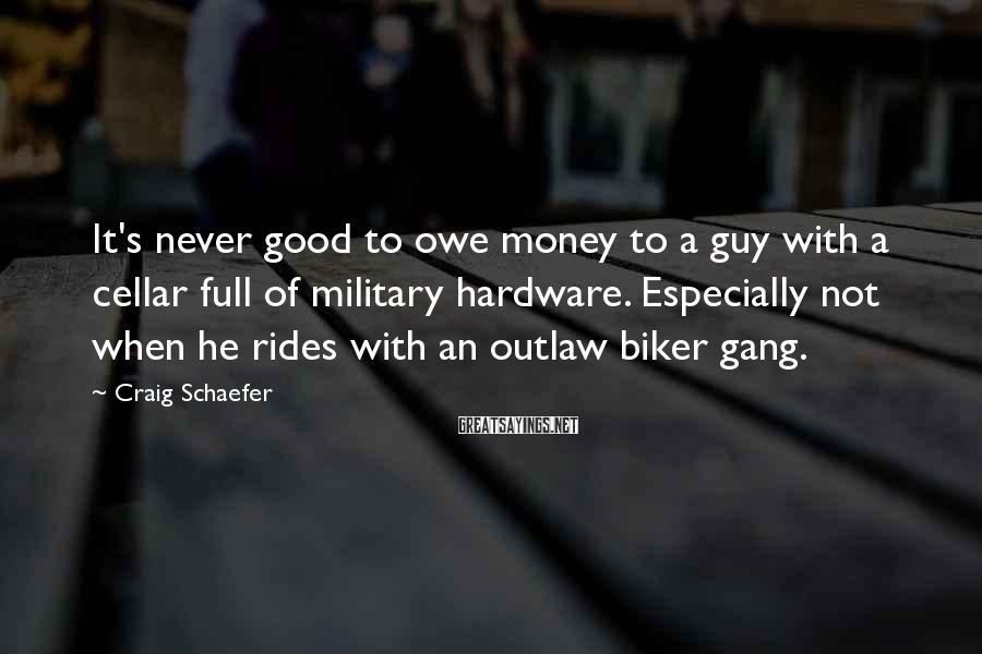 Craig Schaefer Sayings: It's never good to owe money to a guy with a cellar full of military