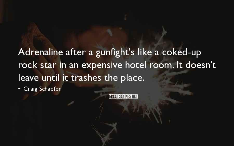 Craig Schaefer Sayings: Adrenaline after a gunfight's like a coked-up rock star in an expensive hotel room. It