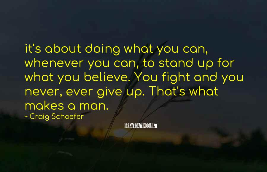 Craig Schaefer Sayings: it's about doing what you can, whenever you can, to stand up for what you
