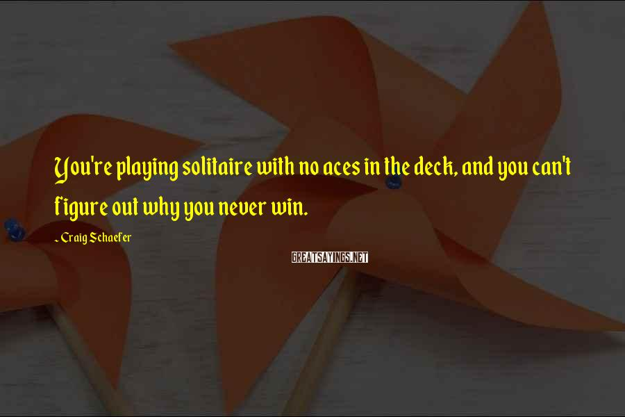 Craig Schaefer Sayings: You're playing solitaire with no aces in the deck, and you can't figure out why