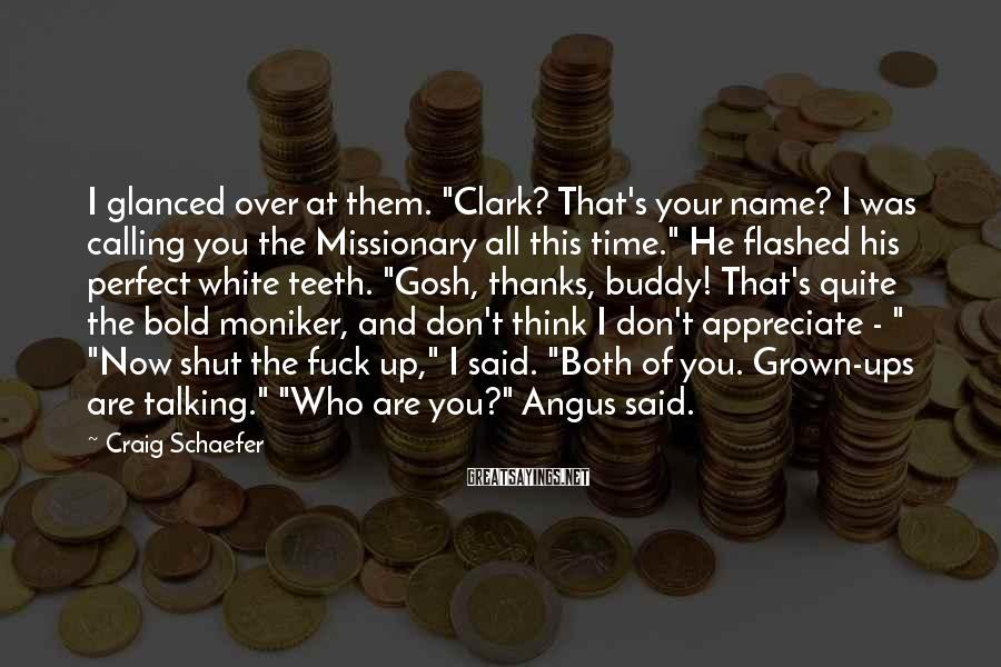 """Craig Schaefer Sayings: I glanced over at them. """"Clark? That's your name? I was calling you the Missionary"""