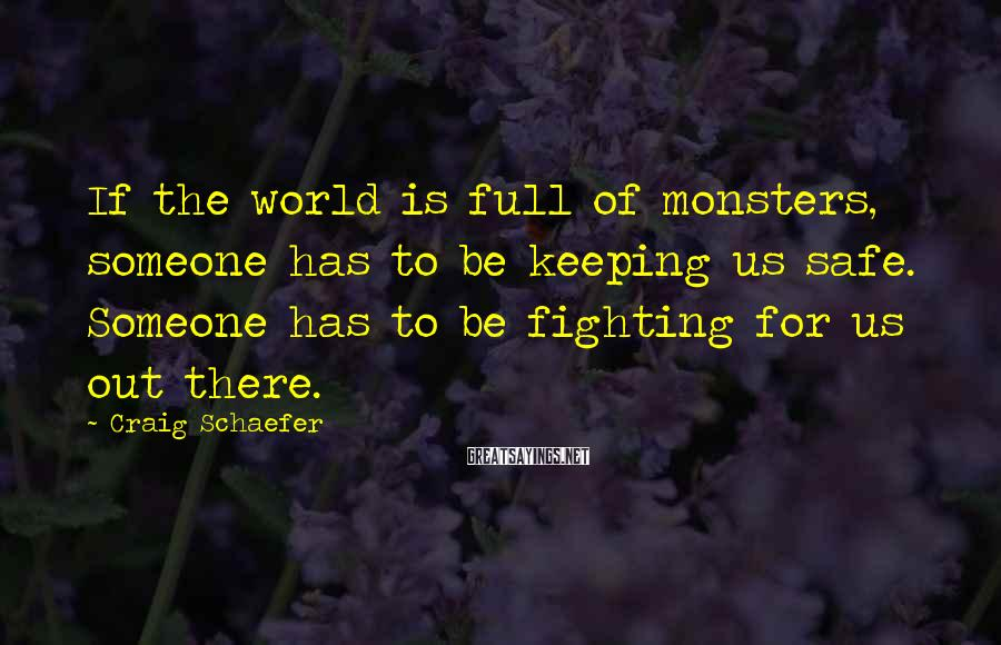 Craig Schaefer Sayings: If the world is full of monsters, someone has to be keeping us safe. Someone