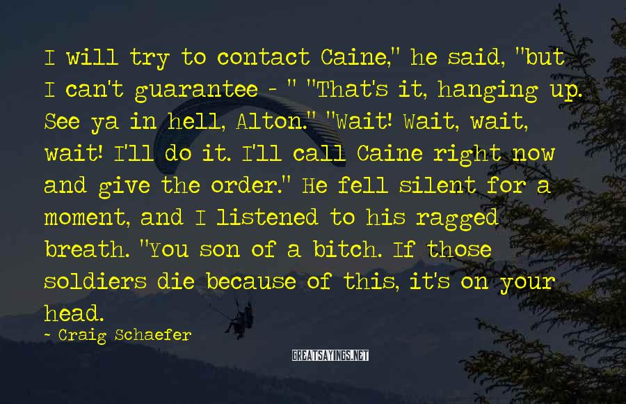 """Craig Schaefer Sayings: I will try to contact Caine,"""" he said, """"but I can't guarantee - """" """"That's"""