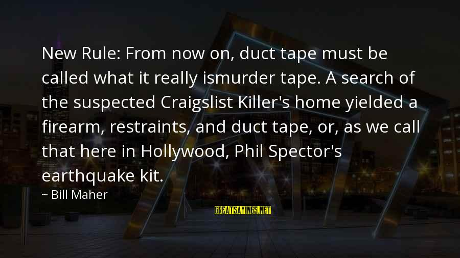 Craigslist Killer Sayings By Bill Maher: New Rule: From now on, duct tape must be called what it really ismurder tape.