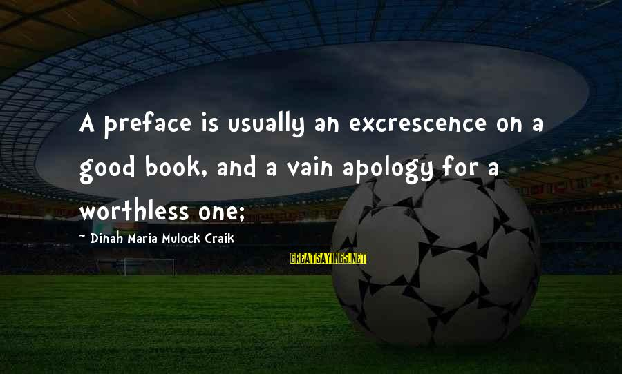 Craik Sayings By Dinah Maria Mulock Craik: A preface is usually an excrescence on a good book, and a vain apology for