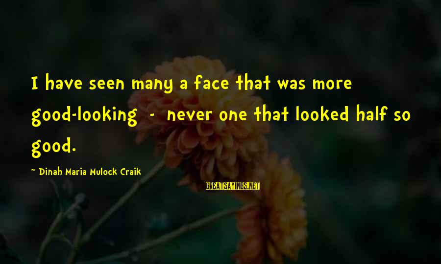 Craik Sayings By Dinah Maria Mulock Craik: I have seen many a face that was more good-looking - never one that looked