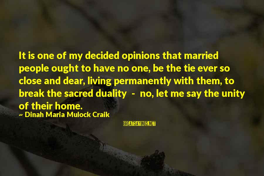 Craik Sayings By Dinah Maria Mulock Craik: It is one of my decided opinions that married people ought to have no one,
