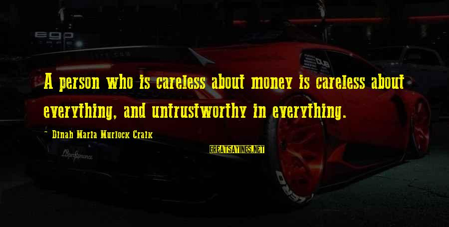 Craik Sayings By Dinah Maria Murlock Craik: A person who is careless about money is careless about everything, and untrustworthy in everything.
