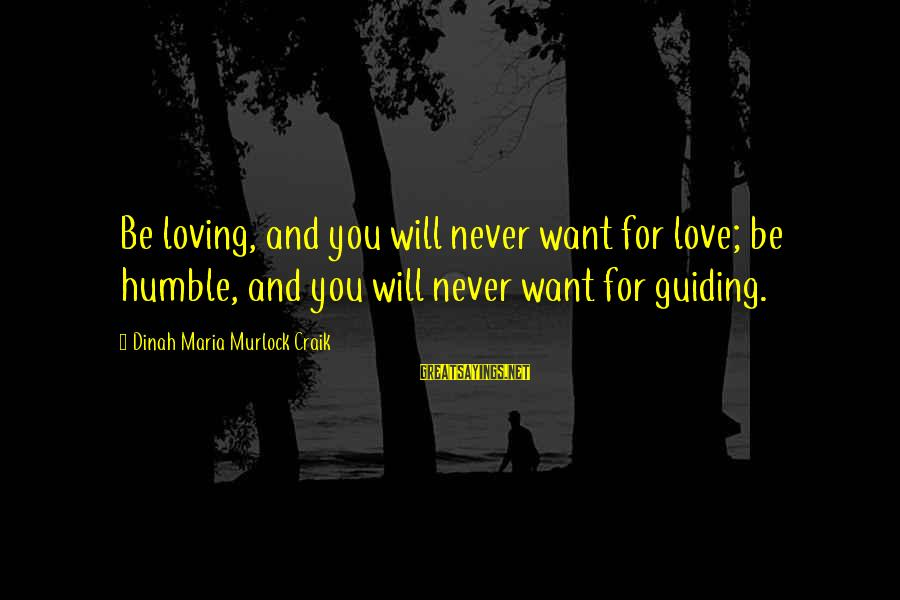 Craik Sayings By Dinah Maria Murlock Craik: Be loving, and you will never want for love; be humble, and you will never