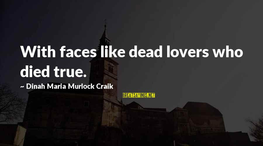 Craik Sayings By Dinah Maria Murlock Craik: With faces like dead lovers who died true.
