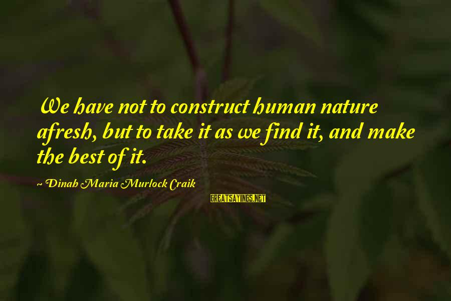 Craik Sayings By Dinah Maria Murlock Craik: We have not to construct human nature afresh, but to take it as we find