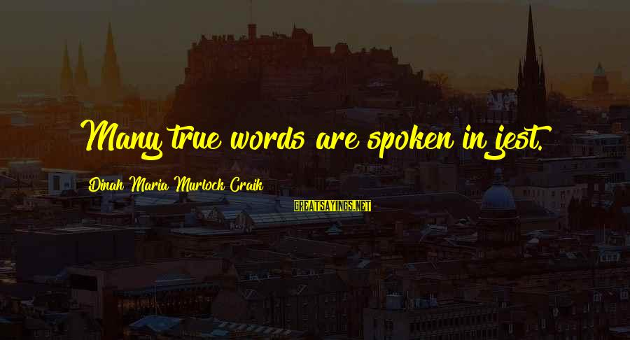Craik Sayings By Dinah Maria Murlock Craik: Many true words are spoken in jest.