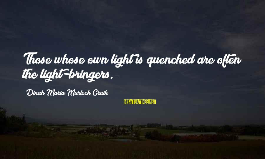 Craik Sayings By Dinah Maria Murlock Craik: Those whose own light is quenched are often the light-bringers.