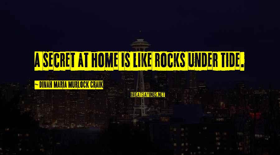 Craik Sayings By Dinah Maria Murlock Craik: A secret at home is like rocks under tide.