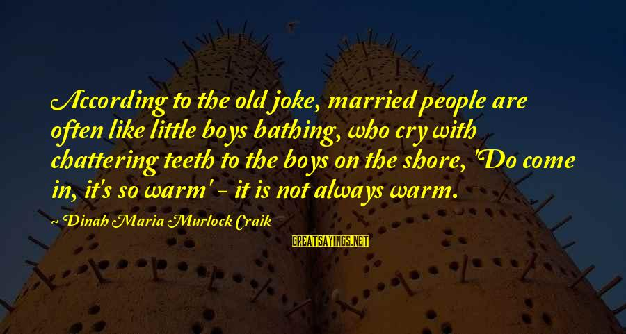Craik Sayings By Dinah Maria Murlock Craik: According to the old joke, married people are often like little boys bathing, who cry