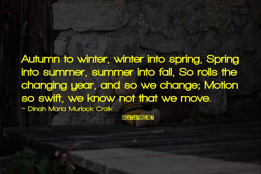 Craik Sayings By Dinah Maria Murlock Craik: Autumn to winter, winter into spring, Spring into summer, summer into fall, So rolls the