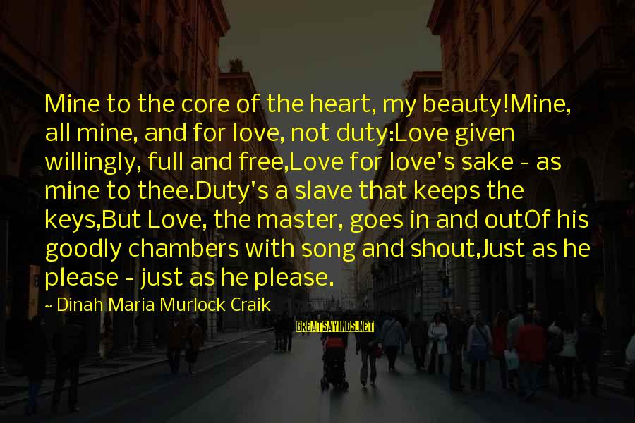 Craik Sayings By Dinah Maria Murlock Craik: Mine to the core of the heart, my beauty!Mine, all mine, and for love, not