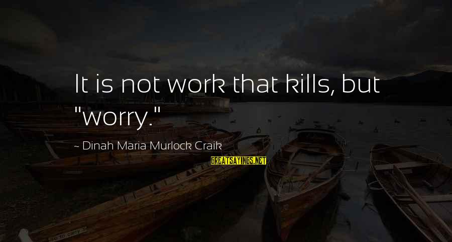 "Craik Sayings By Dinah Maria Murlock Craik: It is not work that kills, but ""worry."""
