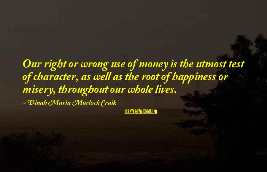 Craik Sayings By Dinah Maria Murlock Craik: Our right or wrong use of money is the utmost test of character, as well