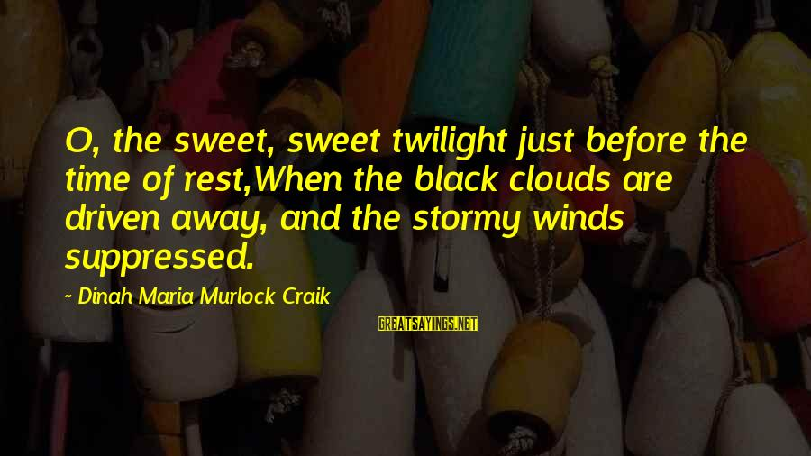 Craik Sayings By Dinah Maria Murlock Craik: O, the sweet, sweet twilight just before the time of rest,When the black clouds are